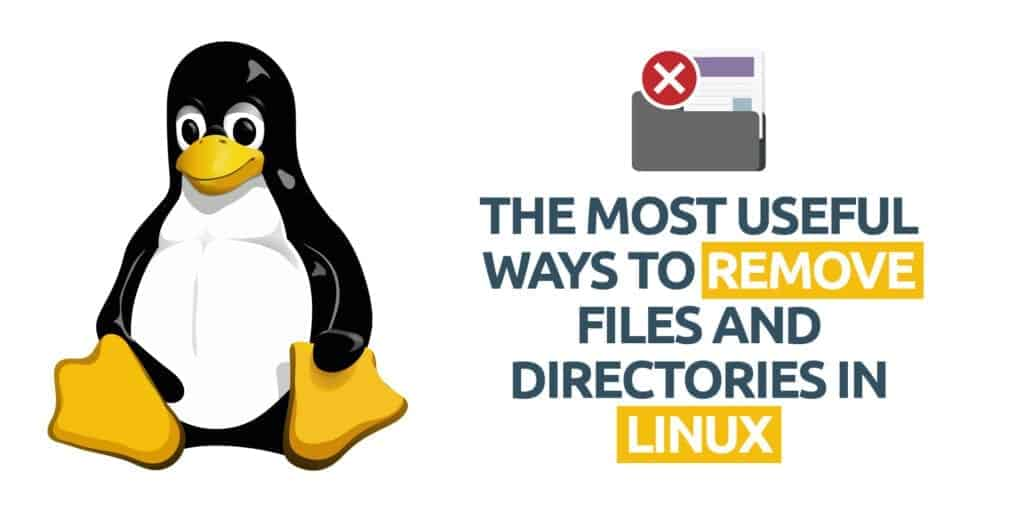 The Most Useful Ways to Remove Files and Directories in Linux