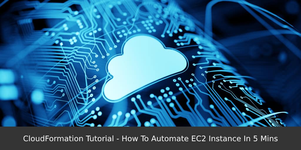 CloudFormation-Tutorial-How-To-Automate-EC2-Instance-In-5-Mins