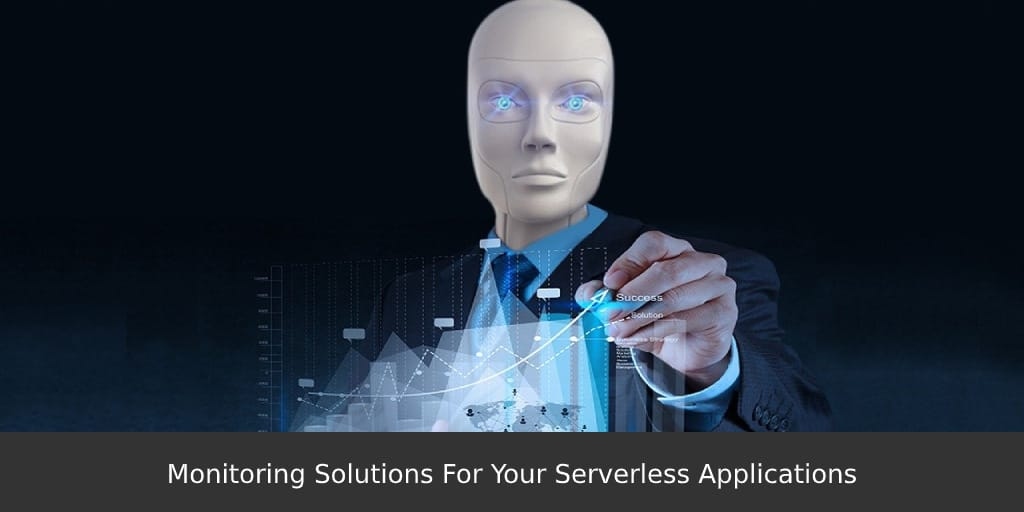 Monitoring-Solutions-For-Your-Serverless-Applications