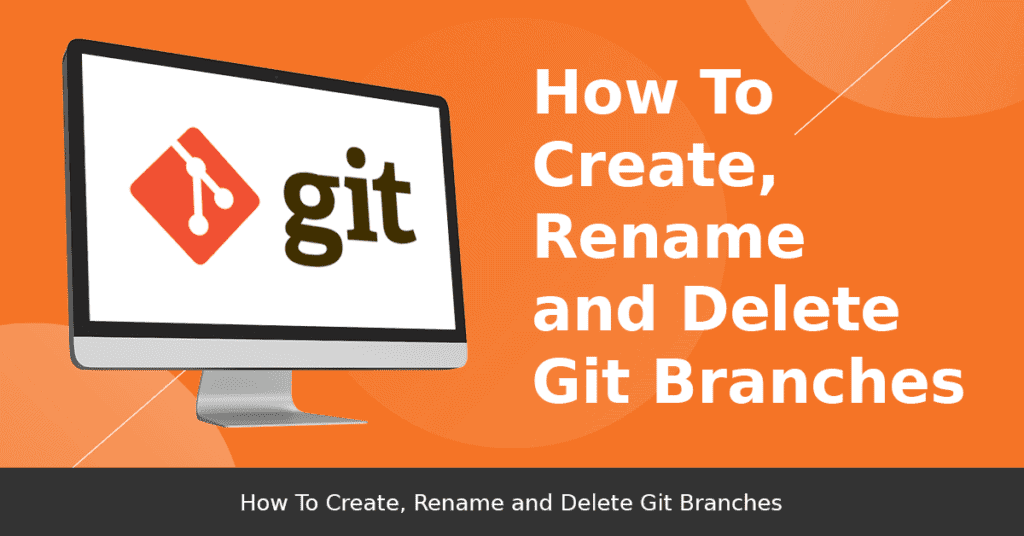 How To Create, Rename and Delete Git Branches