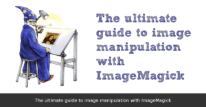 The ultimate guide to image manipulation with ImageMagick