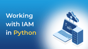 Working with IAM in Python