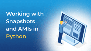 Working with Snapshots and AMIs in Python